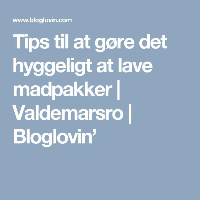 Tips til at gøre det hyggeligt at lave madpakker   Valdemarsro   Bloglovin'