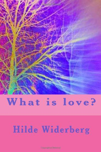 What is love? by Ms Hilde Widerberg,http://www.amazon.com/dp/1495472760/ref=cm_sw_r_pi_dp_J24ctb10788C4FMX
