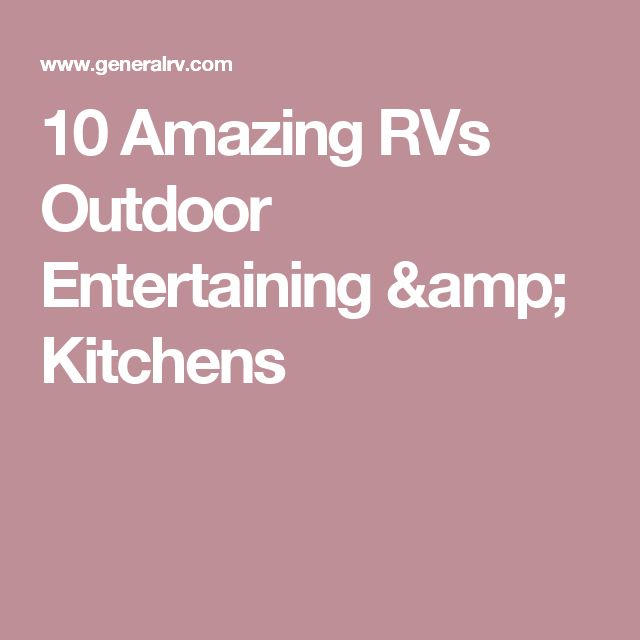 10 Amazing RVs Outdoor Entertaining & Kitchens