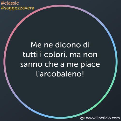 Me ne dicono di tutti i colori, ma non sanno che a me piace l'arcobaleno! #perla #perle #perladisaggezza #aforisma #aforismi #frase #frasi #colori #arcobaleno #saggezzavera