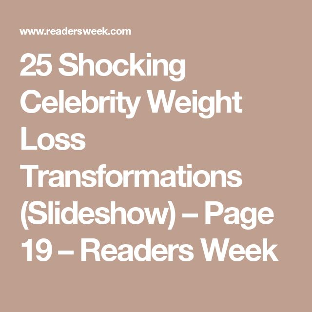 25 Shocking Celebrity Weight Loss Transformations (Slideshow) – Page 19 – Readers Week