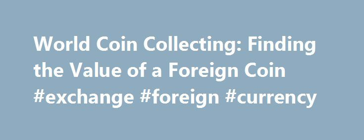 World Coin Collecting: Finding the Value of a Foreign Coin #exchange #foreign #currency http://currency.remmont.com/world-coin-collecting-finding-the-value-of-a-foreign-coin-exchange-foreign-currency/  #value of foreign currency # Great Britain 1/2 crown 1945 When someone comes across a foreign coin, there are usually 2 questions that immediately run through their mind: Where is this coin from? How much is this coin worth? We want to know the value of things, whether coins or baseball cards…