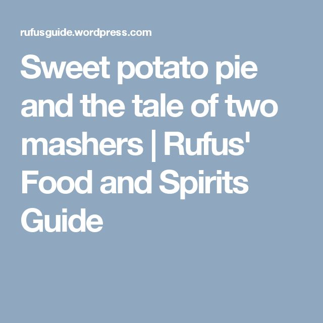 Sweet potato pie and the tale of two mashers | Rufus' Food and Spirits Guide