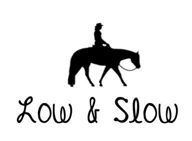 low & slow!