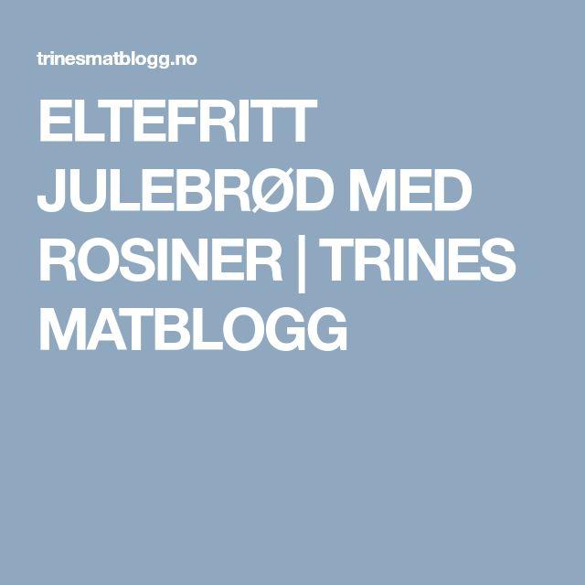 ELTEFRITT JULEBRØD MED ROSINER | TRINES MATBLOGG