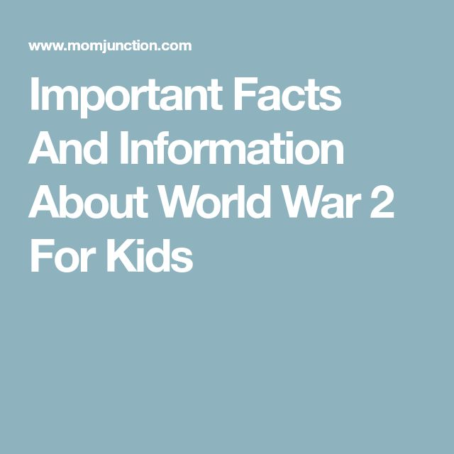Important Facts And Information About World War 2 For Kids
