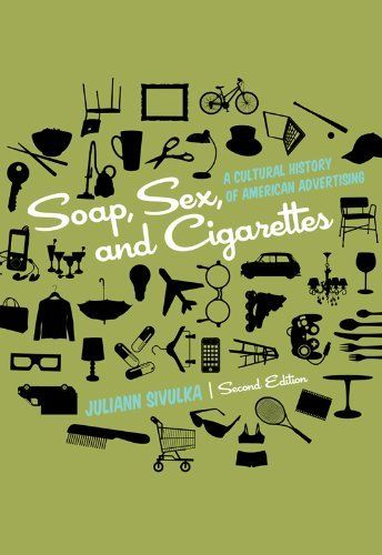 Soap, Sex, and Cigarettes: A Cultural History of American Advertising by Juliann Sivulka  Favorite class, Saturday morning. Read and learned :D