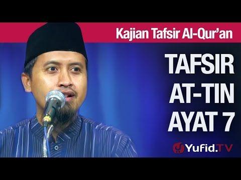 Kajian Tafsir Al Quran: Tafsir Surat At-Tin Ayat 7 - Ustadz Abdullah Zaen, MA - YouTube