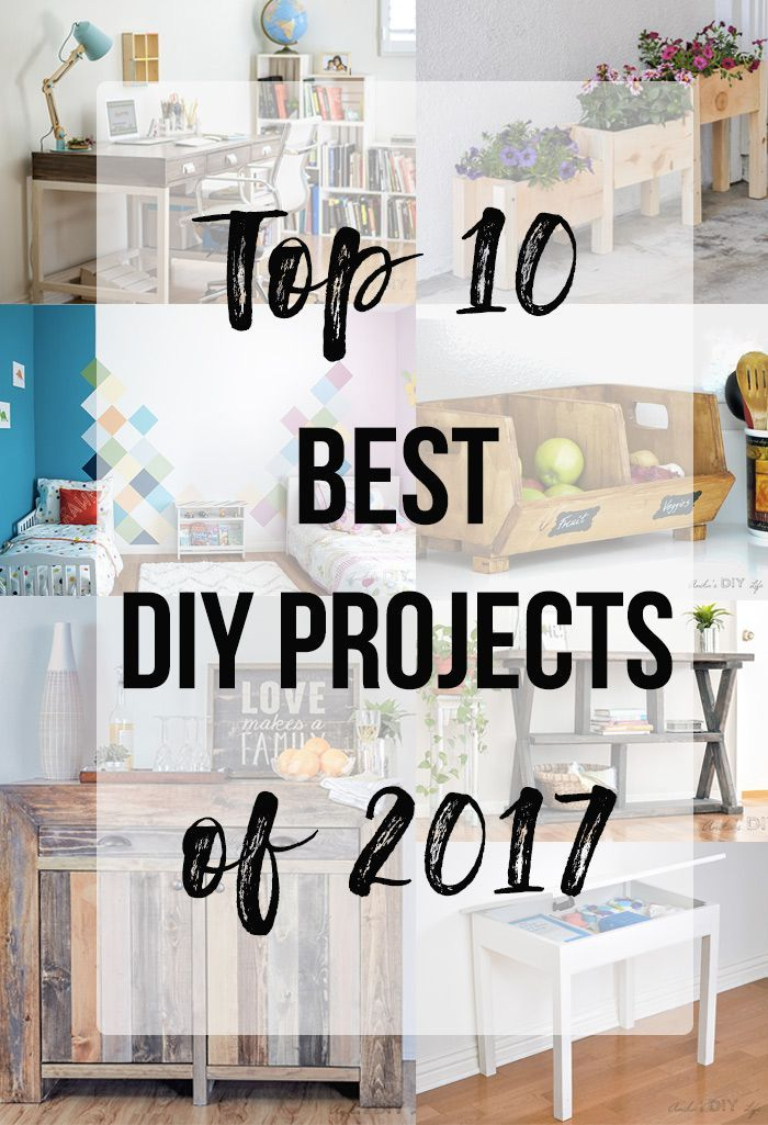 Best Diy Projects Of 2017 Your Top 10 Favorites Cool Diy Projects Diy Projects For Beginners Diy Projects Love