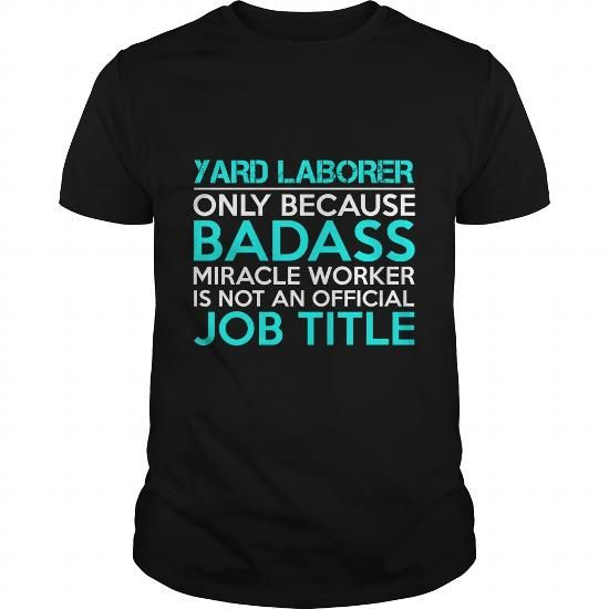 YARD LABORER Only Because Badass Miracle Worker Isn't An Official Job Title T Shirts, Hoodies, Sweatshirts. CHECK PRICE ==► https://www.sunfrog.com/Jobs/YARD-LABORER-Badass-1-P2-Black-Guys.html?41382