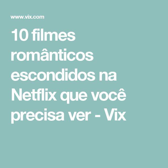 10 filmes românticos escondidos na Netflix que você precisa ver - Vix
