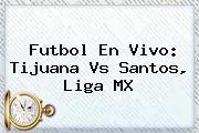 http://tecnoautos.com/wp-content/uploads/imagenes/tendencias/thumbs/futbol-en-vivo-tijuana-vs-santos-liga-mx.jpg Tijuana vs Santos. Futbol en vivo: Tijuana vs Santos, Liga MX, Enlaces, Imágenes, Videos y Tweets - http://tecnoautos.com/actualidad/tijuana-vs-santos-futbol-en-vivo-tijuana-vs-santos-liga-mx/