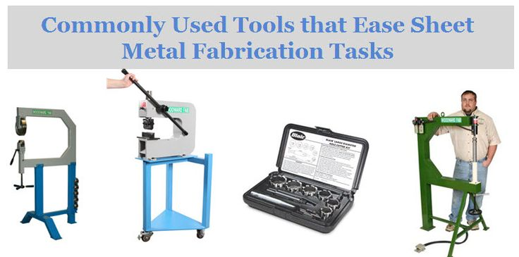 Which are the Commonly Used Tools that Ease Sheet Metal Fabrication Tasks?
