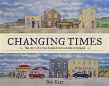 Changing Times: The Story of a New Zealand Town and Newspaper by Bob Kerr. Cleverly told in graphic format framed by newspaper articles.