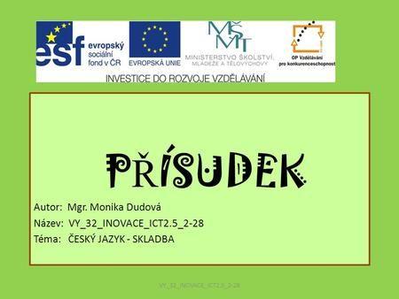 PŘÍSUDEK Autor: Mgr. Monika Dudová Název: VY_32_INOVACE_ICT2.5_2-28