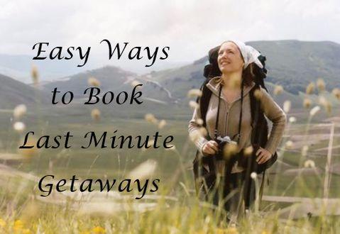 easy ways to book last minute getaways