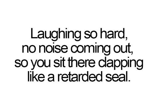 all the time, I'm laughing just thinking about it!