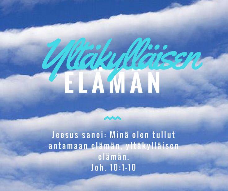 Jeesus sanoi: Minä olen tullut antamaan elämän, yltäkylläisen elämän. Joh. 10:1-10