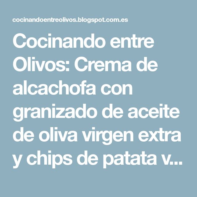 Cocinando entre Olivos: Crema de alcachofa con granizado de aceite de oliva virgen extra y chips de patata violeta. Receta paso a paso
