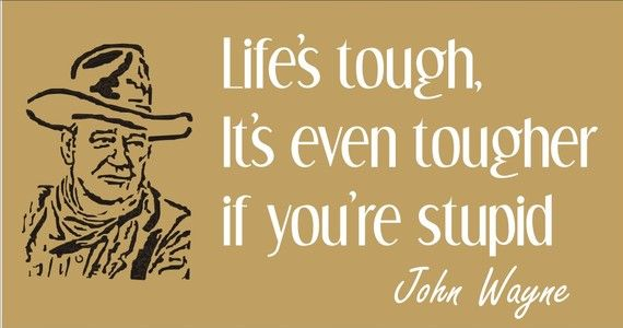 So true, John WayneDukes, Business Cards, Funny, John Wayne Quotes, So True, Life Learning Quotes, Gift Cards, Acting Stupid Quotes, Life Tough