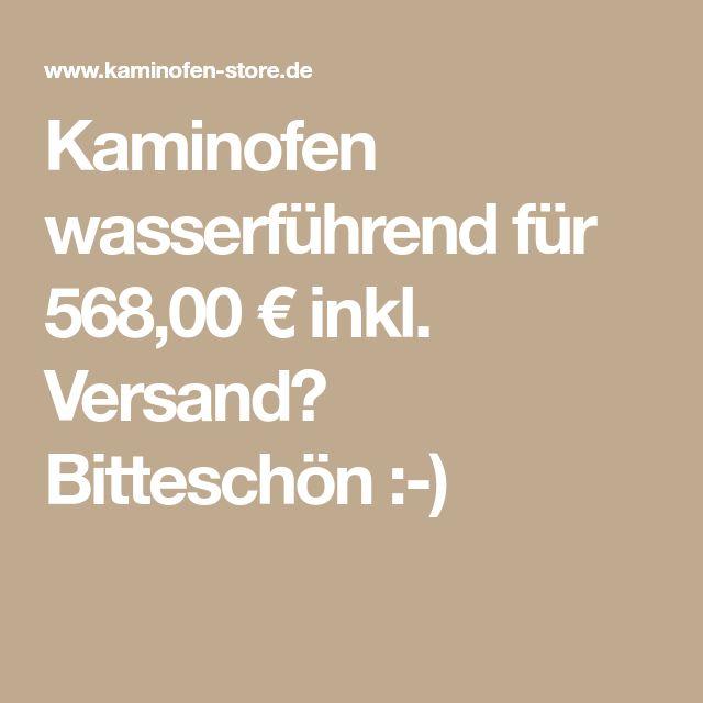 Kaminofen wasserführend für 568,00 € inkl. Versand? Bitteschön :-)