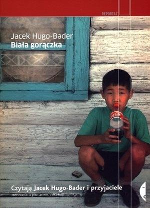"""Jacek Hugo-Bader, """"Biała gorączka"""", Czarne, Wołowiec 2009. Czytają Jacek Hugo-Bader i przyjaciele."""