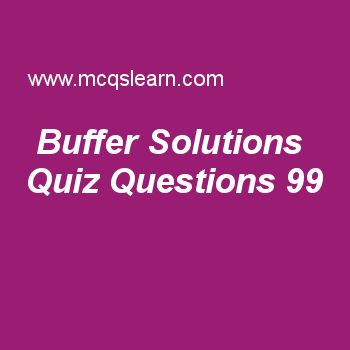 Learn quiz on buffer solutions, A level chemistry quiz 99 to practice. Free chemistry MCQs questions and answers to learn buffer solutions MCQs with answers. Practice MCQs to test knowledge on buffer solutions, sub shells and atomic orbitals, reversible reactions, oxidation number of oxides, introduction to alkanes worksheets.  Free buffer solutions worksheet has multiple choice quiz questions as one of best catalyst which increases rate of reaction by million times is, answer key with…