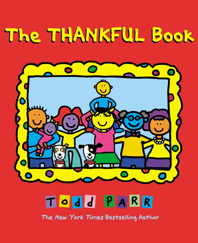 What to read with kids this Thanksgiving? How about The Thankful Book by the New York Times best selling author Todd Parr?