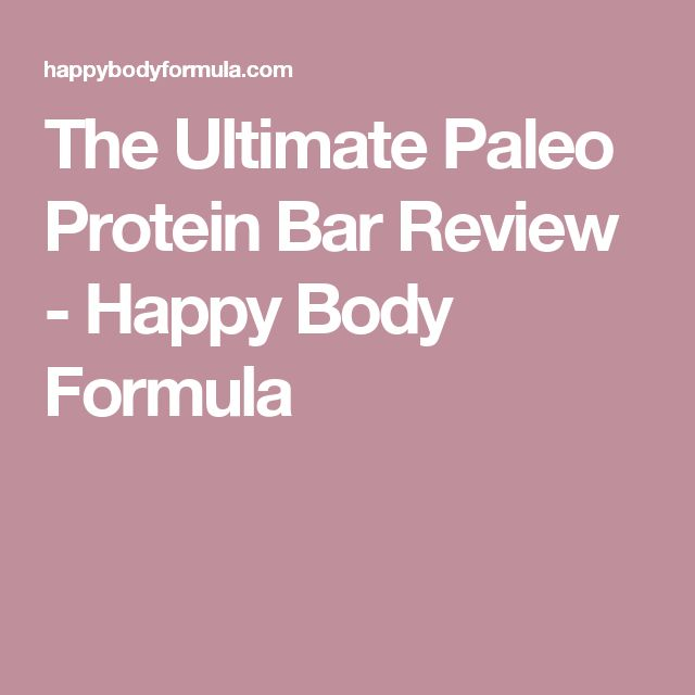 The Ultimate Paleo Protein Bar Review - Happy Body Formula