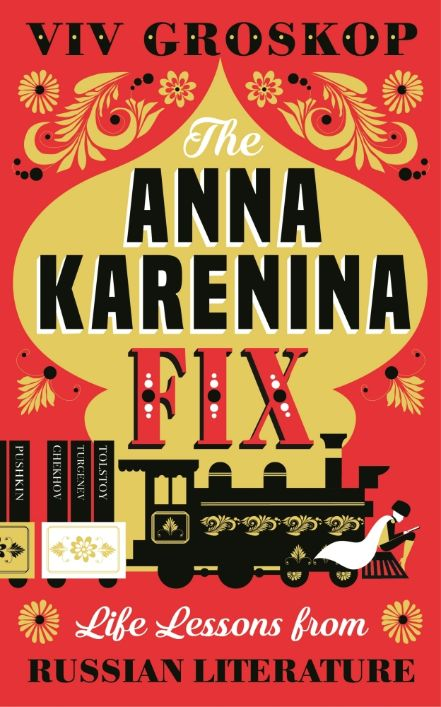 The Anna Karenina Fix, Life Lessons from Russian Literature by Viv Groskop
