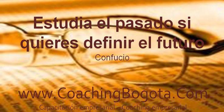 Estudia el pasado si quieres definir el futuro Confucio   Coaching Bogota www.CoachingBogota.Com