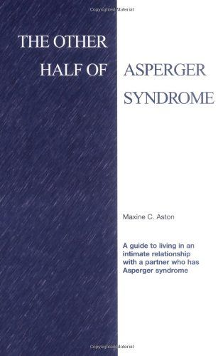 The Other Half of Asperger Syndrome: A guide to an Intimate Relationship with a Partner who has Asperger Syndrome by Maxine C. Aston,http://www.amazon.com/dp/1931282048/ref=cm_sw_r_pi_dp_4s4Dtb1Y7HFR8RDV