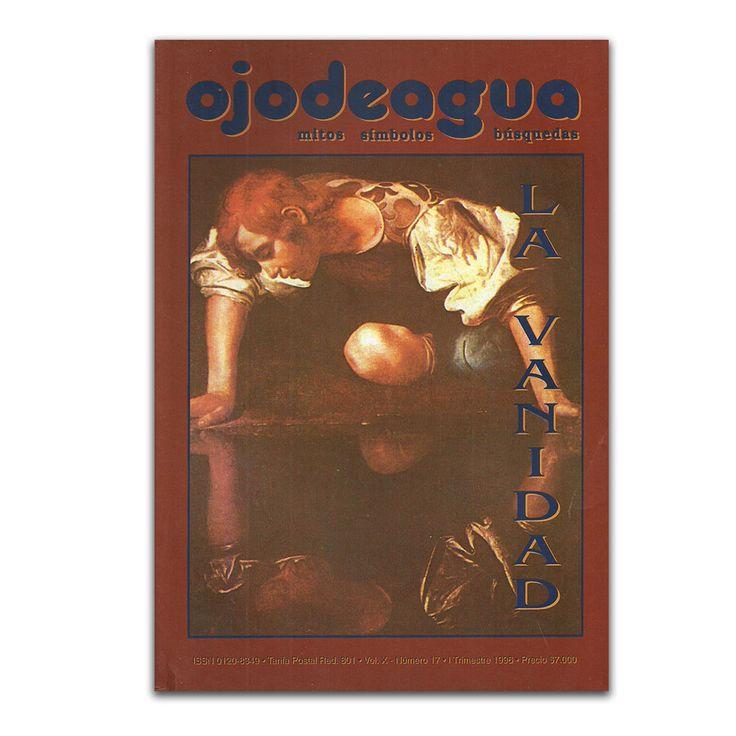 La vanidad. Volumen X. Número 17. I Trimestre 1996 – Varios – Revista Ojo de Agua www.librosyeditores.com Editores y distribuidores.