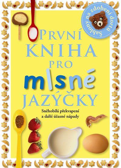 První kniha pro mlsné jazýčky - Sněhobílá překvapení a další úžasné nápady (Slovart)