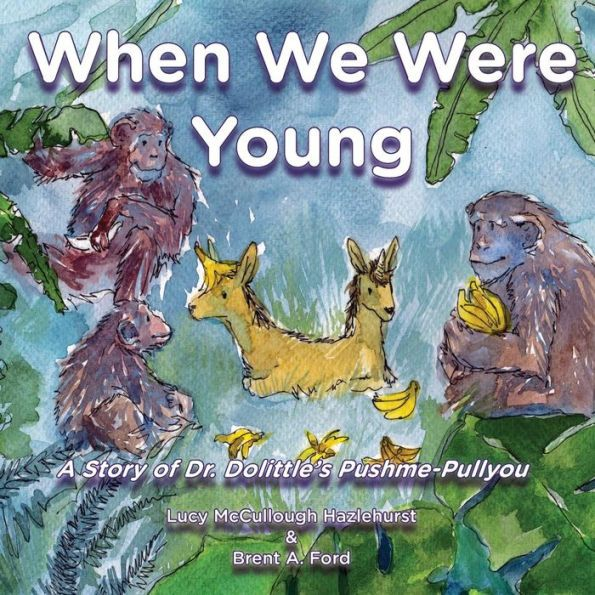 When We Were Young: A Story of Dr. Dolittle's Pushme-Pullyou