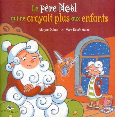 Le Père Noël qui ne croyait plus aux enfants  Maryse Dubuc, illustré par Marc Delafontaine, collection Le Raton laveur, Bayard Canada, 48 pages
