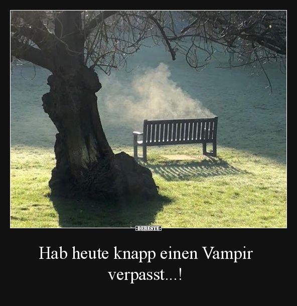 Hab heute knapp einen Vampir verpasst!   Lustige Bilder