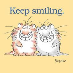 Keep smiling. Sandra Boynton