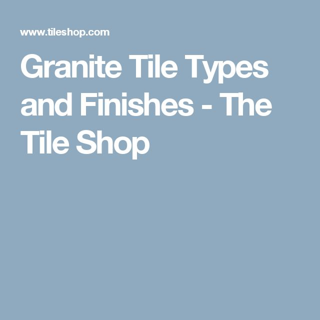 Granite Tile Types and Finishes - The Tile Shop