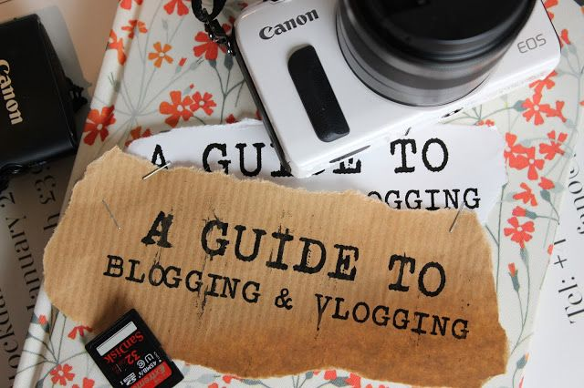 A GUIDE TO BLOGGING & VLOGGING