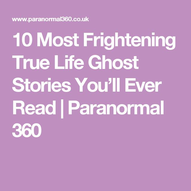 10 Most Frightening True Life Ghost Stories You'll Ever Read | Paranormal 360