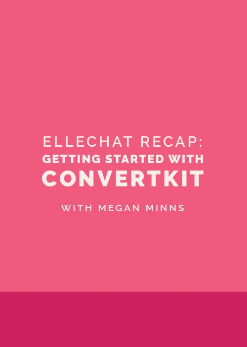 Ellechat Recap: Getting Started with Convertkit with Megan Minns -- Elle & Company
