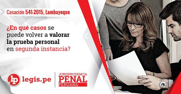 Casación 541-2015, Lambayeque: ¿En qué casos se puede volver a valorar la prueba personal en segunda instancia?