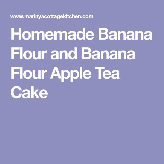Homemade Banana Flour and Banana Flour Apple Tea Cake