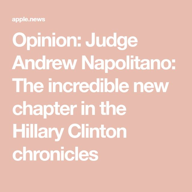 Opinion: Judge Andrew Napolitano: The incredible new chapter in the Hillary Clinton chronicles