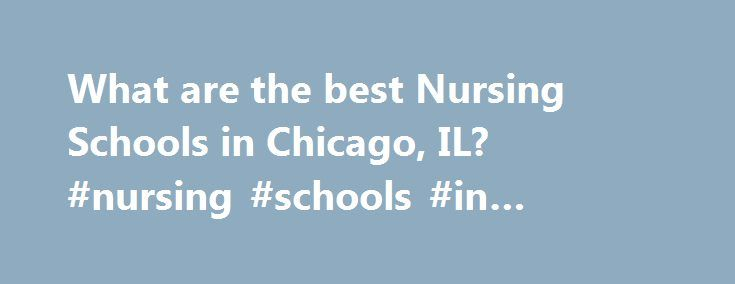 What are the best Nursing Schools in Chicago, IL? #nursing #schools #in #illinois #chicago http://poland.remmont.com/what-are-the-best-nursing-schools-in-chicago-il-nursing-schools-in-illinois-chicago/  # Nursing Schools in Chicago, IL There are 21 nursing schools in Chicago, Illinois. With an overall population of 2,896,016 and a student population of 250,121, approximately 163,168 of Chicago students attend one of Chicago's schools that offer nursing programs. Of the 21 nursing schools in…