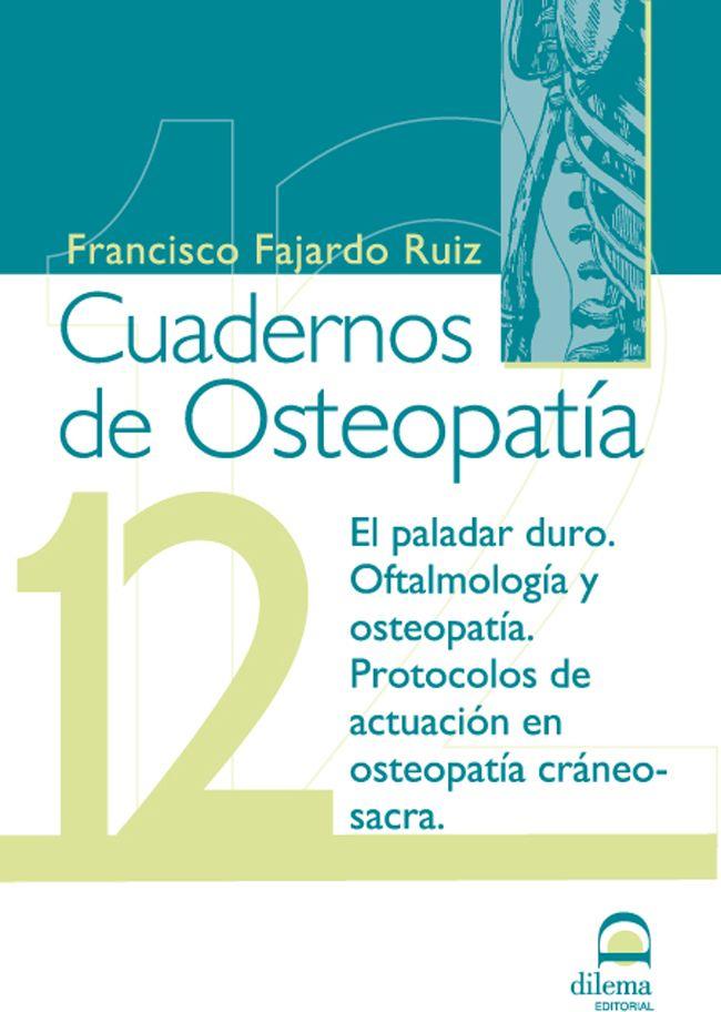 FAJARDO F. CUADERNOS DE OSTEOPATIA 11: EL PALADAR DURO.OFTALMOLOGIA Y OSTEOPATIA.PROTOCOLOS DE ACTUACION EN OSTEOPATIA CRANEO-SACRA. MADRID: DILEMA; 2011 http://www.editorialdilema.com/art.asp?sec=1&sub=130&art=2402