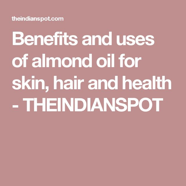 Benefits and uses of almond oil for skin, hair and health - THEINDIANSPOT