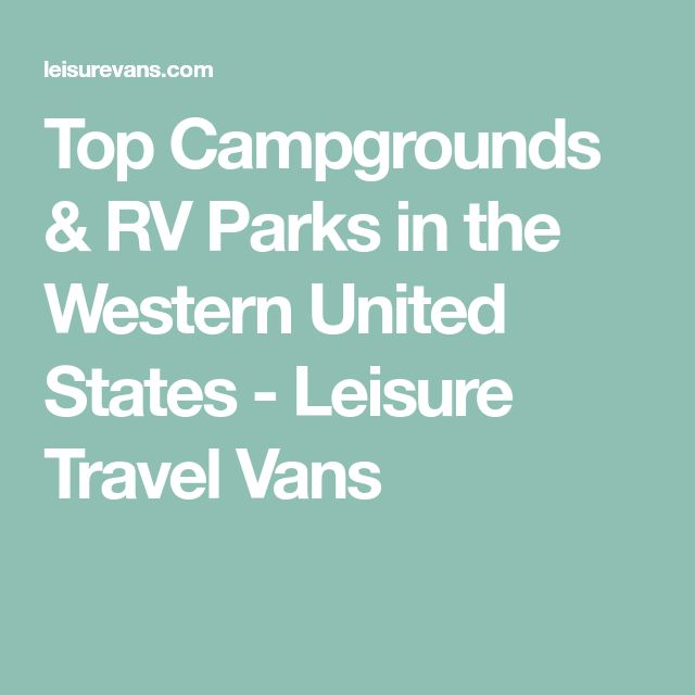 Top Campgrounds & RV Parks in the Western United States - Leisure Travel Vans