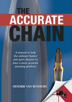 """The Accurate Chain is a book the South African reloader has been waiting for a long time. It will put an end to the many novice doctrines in the field of hand loading of rifle ammunition. It will stimulate the desire to improve the quality of hand loaded ammunition. It will enhance the pride of rifle owners and contribute to the positive image of the South African shooter.""""  Kassie Kasselman"""